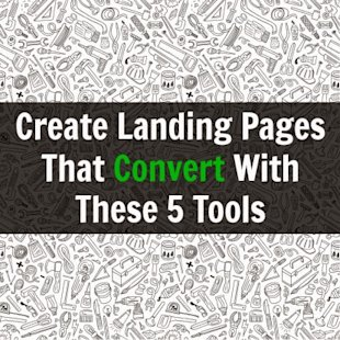 Create Landing Pages That Convert With These 5 Tools image landing page creation tools.jpg