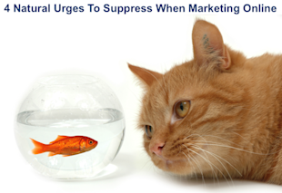 4 Natural Urges to Suppress When Marketing Online image marketing online urges to suppress