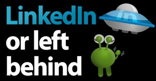 LinkedIn or Left Behind (Or Why You Can't Afford to Ignore LinkedIn): Part One image LINKEDIN or left behind