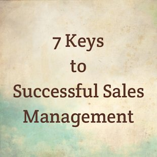 7 Keys to Successful Sales Management image 2013 07 12 10.04.22