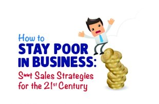 How to Stay Poor In Business. S**t Sales Strategies for the 21st Century image poorinbusiness 03