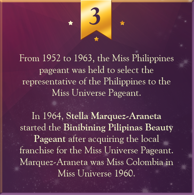 3. From 1952 to 1963, the Miss Philippines pageant was held to select the representative of the Philippines to the Miss Universe Pageant.