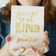 Be Kind To Yourself and Others