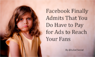Facebook Finally Admits That You Do Have to Pay for Ads to Reach Your Fans image Facebook Finally Admits That You Do Have to Pay for Ads to Reach Your Fans 300x182