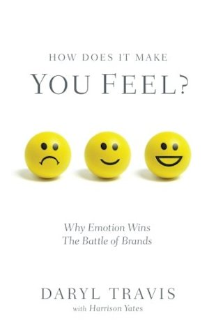 Emotion Wins the Battle: Why Branding Still Matters image How Feel Daryl Travis