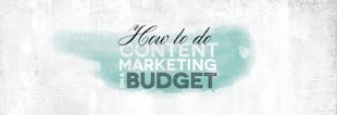 How to Do Content Marketing on a Budget image How To Do Content Marketing On A Budget