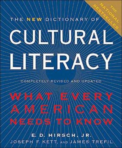 The New Dictionary of Cultural Literacy, by E. D. Hirsch, Joseph F. Kett, and James Trefil
