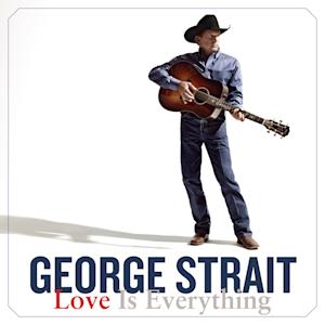 "This CD cover image released by MCA Nashville shows ""Love is Everything,"" by George Strait. (AP Photo/MCA Nashville)"