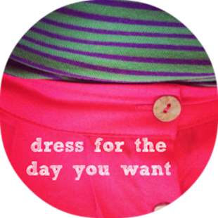 Dress for the day you want