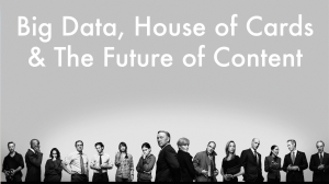 Big Data, House of Cards & The Future of Content - HEADER