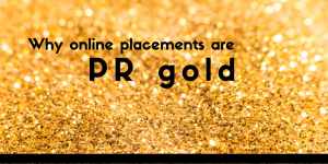 Why online placements are PR gold