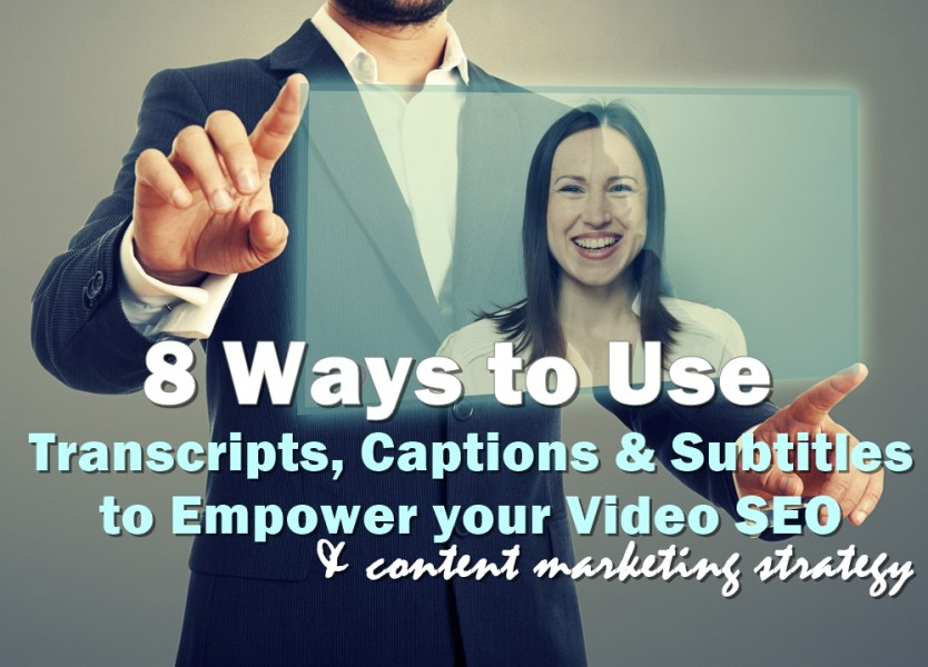 8 Ways to Use Transcripts, Captions & Subtitles to Empower your Video SEO