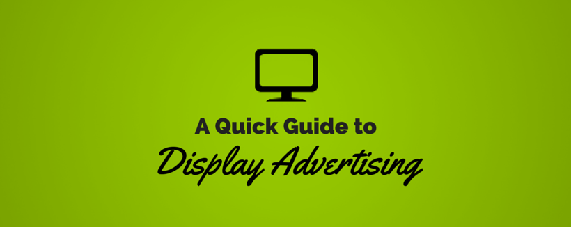 A Quick Guide to Display Advertising