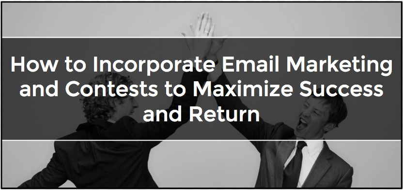 How To Incorporate Email Marketing And Contests To Maximize Success And Return