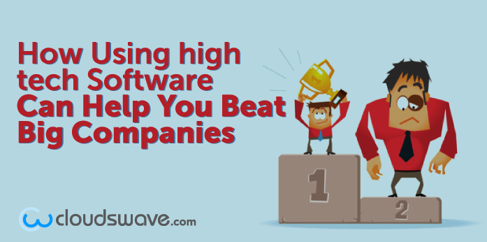 How Using high tech Software Can Help You Beat Big Companies