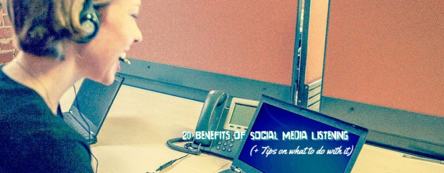 20 Benefits of Social Media Listening a.k.a. Monitoring