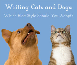 Writing Cats and Dogs: Which Blog Style Should You Adopt?