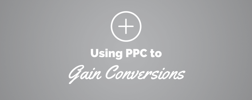 How to Use PPC to Gain More Conversions