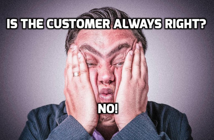 Is the Customer Always Right? No!