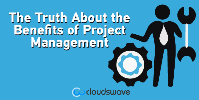 The Truth About the Benefits of Project Management