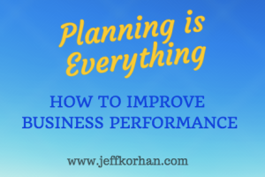 Planning is Everything: How to Improve Business Performance