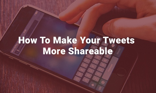 How To Make Your Tweets More Shareable
