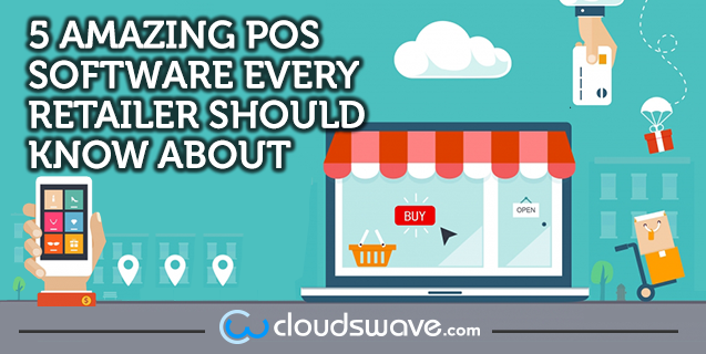 5 Amazing POS Software Every Retailer Should Know About