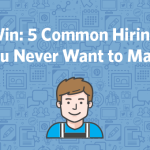 Hiring to Win: 5 Common Hiring Mistakes You Never Want to Make